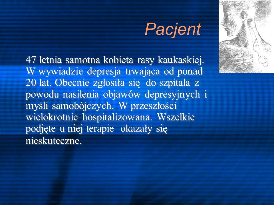 Pacjent 47 letnia samotna kobieta rasy kaukaskiej. W wywiadzie depresja trwająca od ponad 20 lat. Obecnie zgłosiła się do szpitala z powodu nasilenia