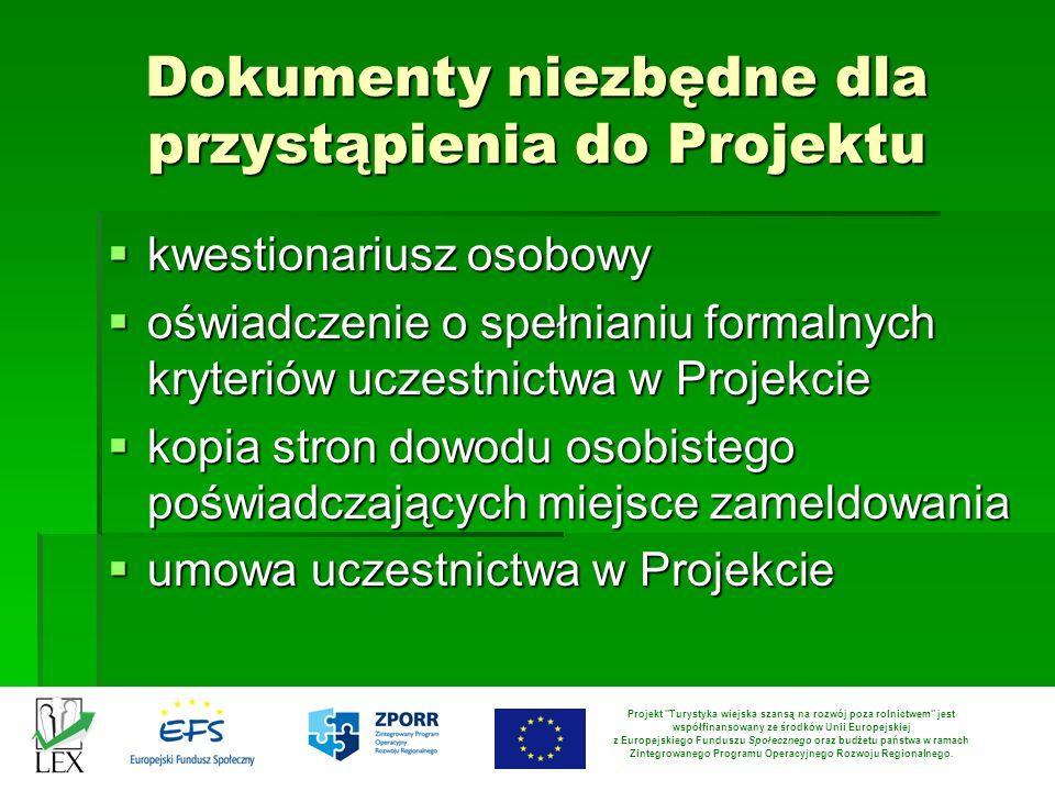 Dokumenty niezbędne dla przystąpienia do Projektu kwestionariusz osobowy kwestionariusz osobowy oświadczenie o spełnianiu formalnych kryteriów uczestn