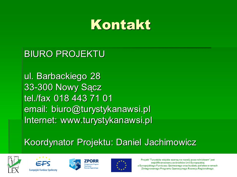 Kontakt BIURO PROJEKTU ul. Barbackiego 28 33-300 Nowy Sącz tel./fax 018 443 71 01 email: biuro@turystykanawsi.pl Internet: www.turystykanawsi.pl Koord