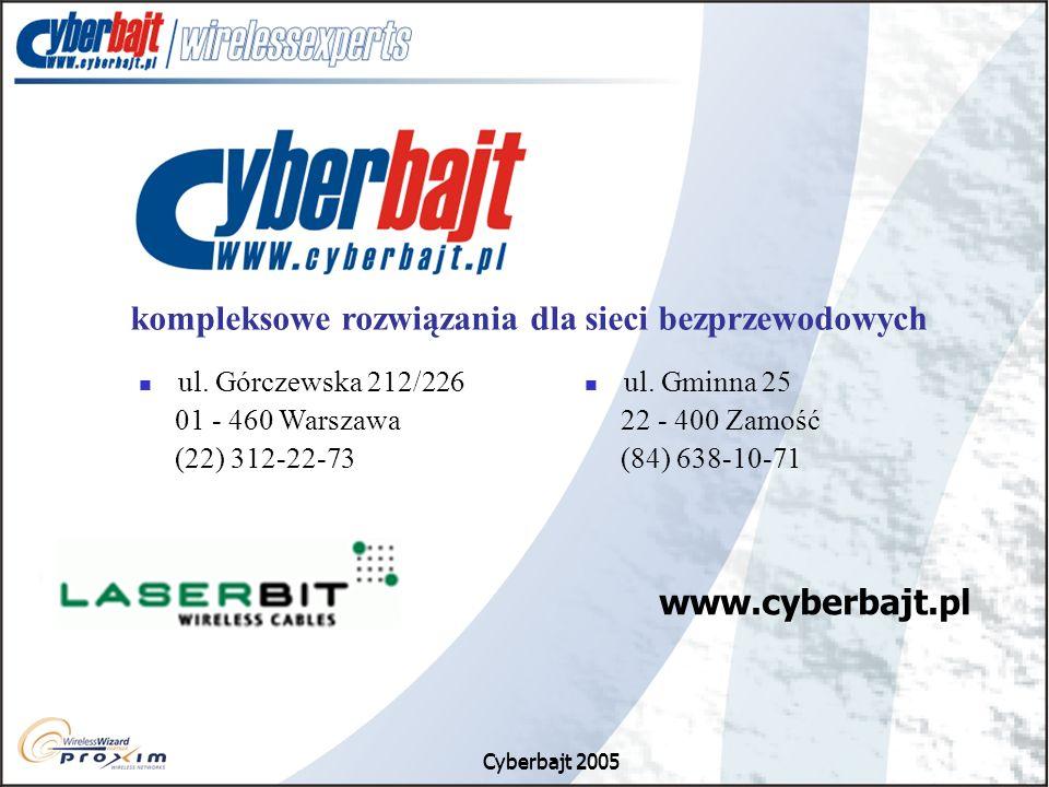 Cyberbajt 2005 kompleksowe rozwiązania dla sieci bezprzewodowych ul. Gminna 25 22 - 400 Zamość (84) 638-10-71 ul. Górczewska 212/226 01 - 460 Warszawa