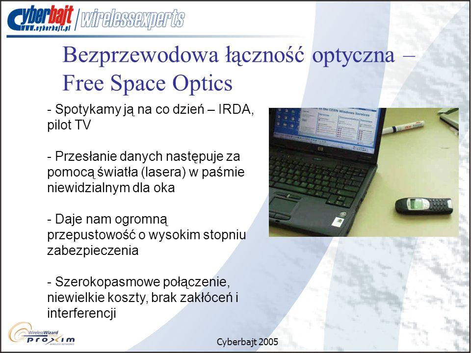 Cyberbajt 2005 Bezprzewodowa łączność optyczna – Free Space Optics - Spotykamy ją na co dzień – IRDA, pilot TV - Przesłanie danych następuje za pomocą światła (lasera) w paśmie niewidzialnym dla oka - Daje nam ogromną przepustowość o wysokim stopniu zabezpieczenia - Szerokopasmowe połączenie, niewielkie koszty, brak zakłóceń i interferencji