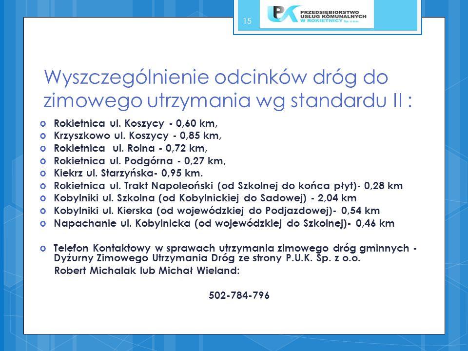 Wyszczególnienie odcinków dróg do zimowego utrzymania wg standardu II : Rokietnica ul. Koszycy - 0,60 km, Krzyszkowo ul. Koszycy - 0,85 km, Rokietnica