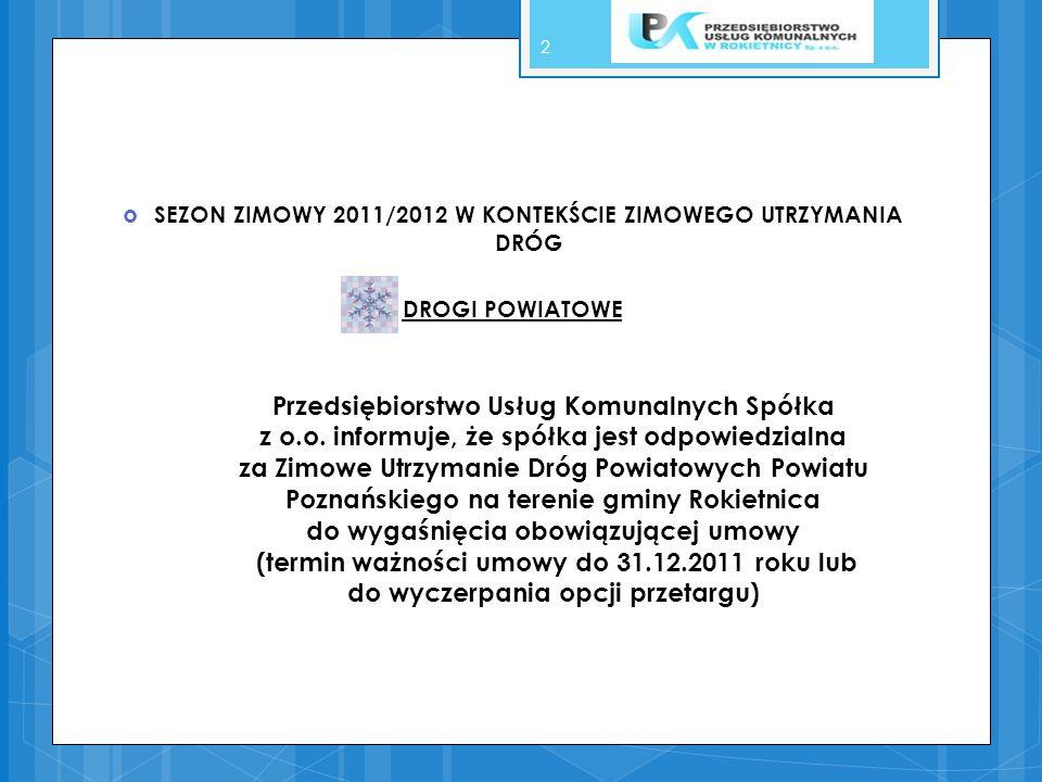 SEZON ZIMOWY 2011/2012 W KONTEKŚCIE ZIMOWEGO UTRZYMANIA DRÓG DROGI POWIATOWE 2 Przedsiębiorstwo Usług Komunalnych Spółka z o.o. informuje, że spółka j