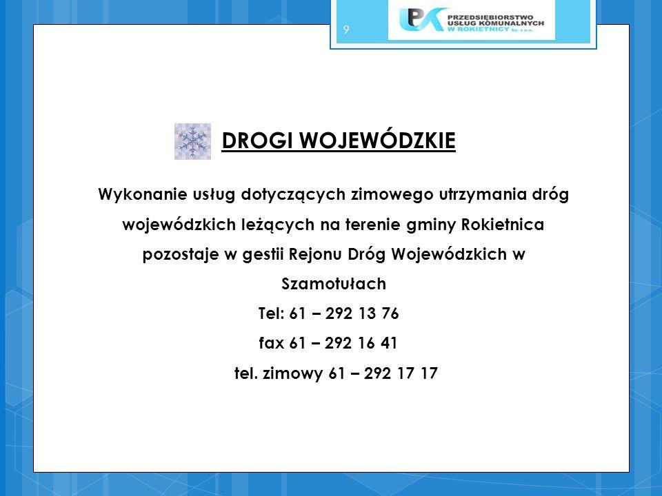 9 DROGI WOJEWÓDZKIE Wykonanie usług dotyczących zimowego utrzymania dróg wojewódzkich leżących na terenie gminy Rokietnica pozostaje w gestii Rejonu D