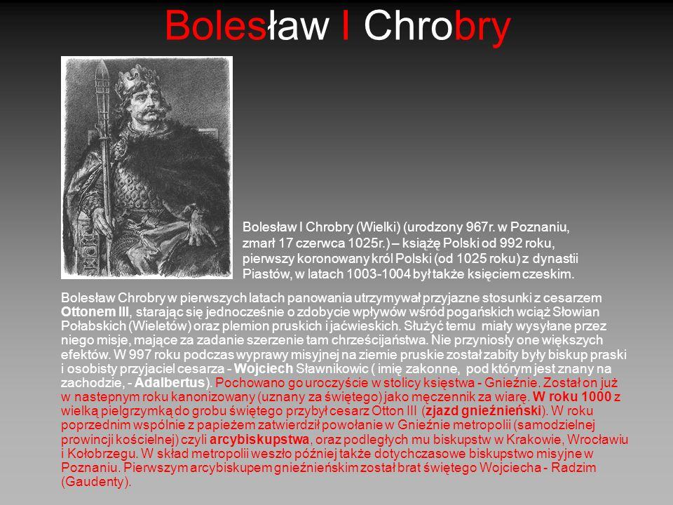 Bolesław I Chrobry Bolesław Chrobry w pierwszych latach panowania utrzymywał przyjazne stosunki z cesarzem Ottonem III, starając się jednocześnie o zd