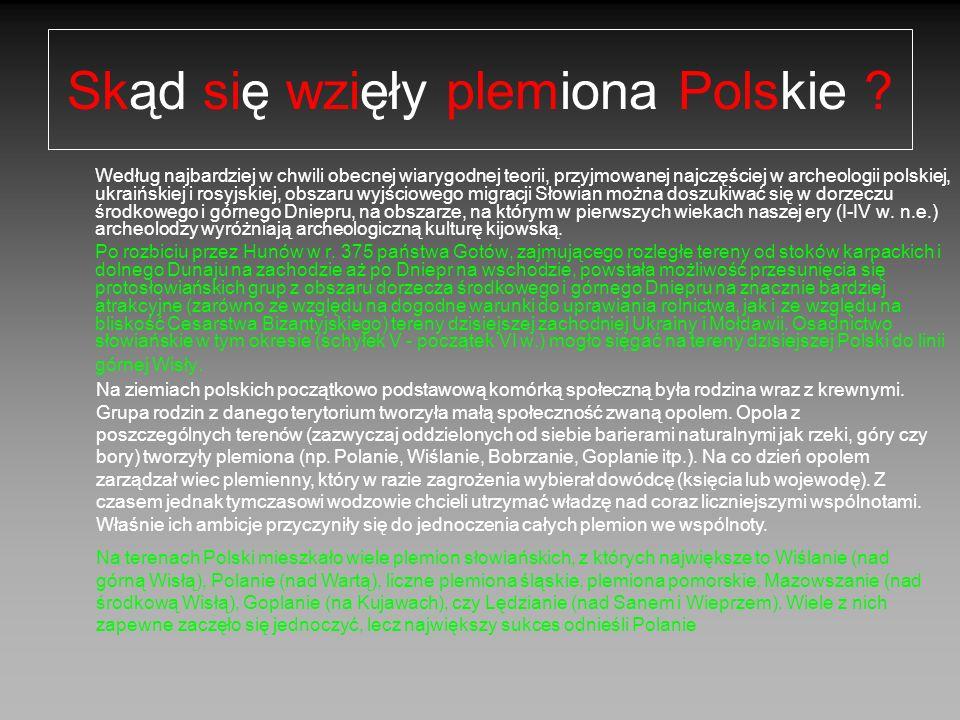 Początki państwa polskiego Polanie Około VIII wieku w Wielkopolsce powstało państwo Polan, które jednoczyło kilka mniejszych plemion osiadłych wokół grodów : Gniezna, Poznania, Kruszwicy i Kalisza.