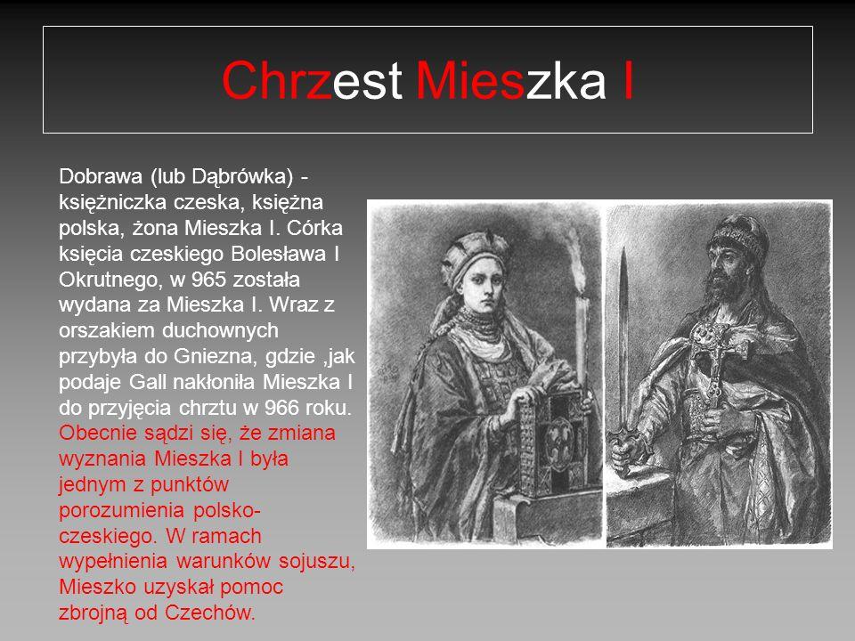 Chrzest Mieszka I Dobrawa (lub Dąbrówka) - księżniczka czeska, księżna polska, żona Mieszka I. Córka księcia czeskiego Bolesława I Okrutnego, w 965 zo
