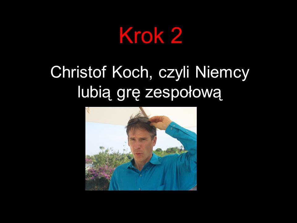Krok 2 Christof Koch, czyli Niemcy lubią grę zespołową