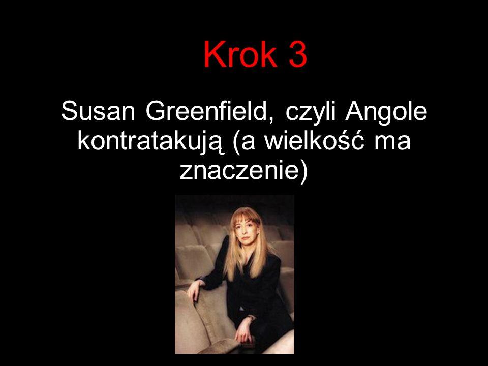 Krok 3 Susan Greenfield, czyli Angole kontratakują (a wielkość ma znaczenie)