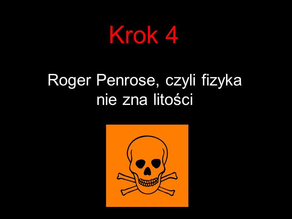 Krok 4 Roger Penrose, czyli fizyka nie zna litości