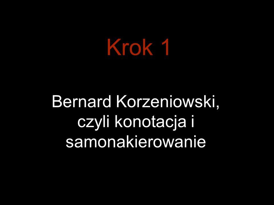 Krok 1 Bernard Korzeniowski, czyli konotacja i samonakierowanie