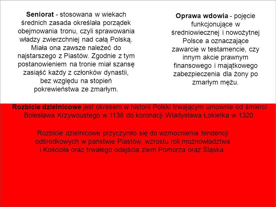 Seniorat - stosowana w wiekach średnich zasada określała porządek obejmowania tronu, czyli sprawowania władzy zwierzchniej nad całą Polską. Miała ona