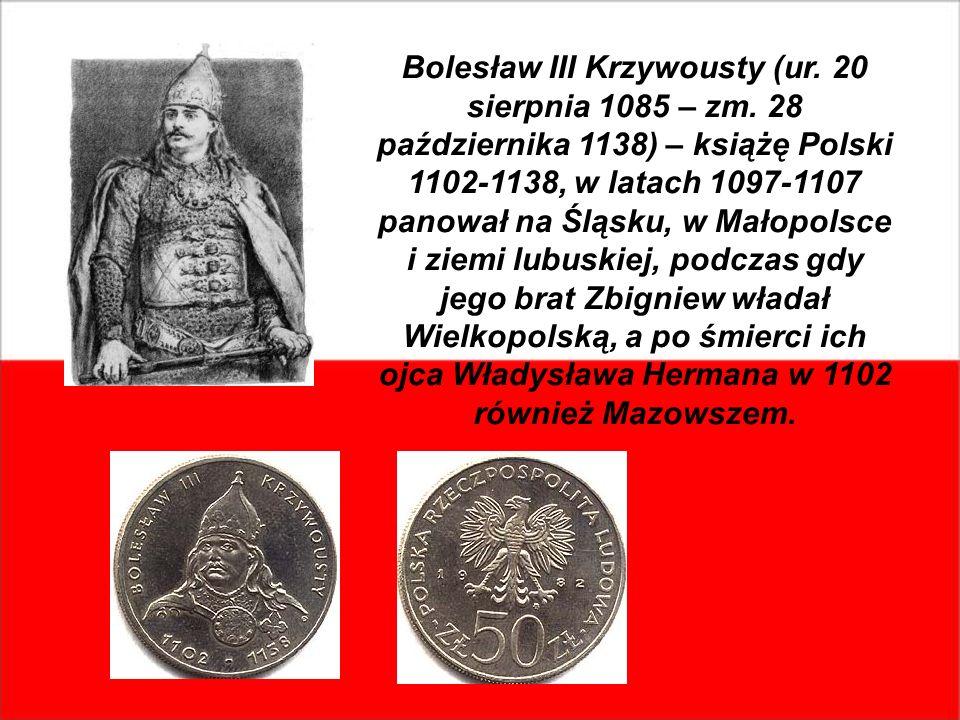 Bolesław III Krzywousty (ur. 20 sierpnia 1085 – zm. 28 października 1138) – książę Polski 1102-1138, w latach 1097-1107 panował na Śląsku, w Małopolsc