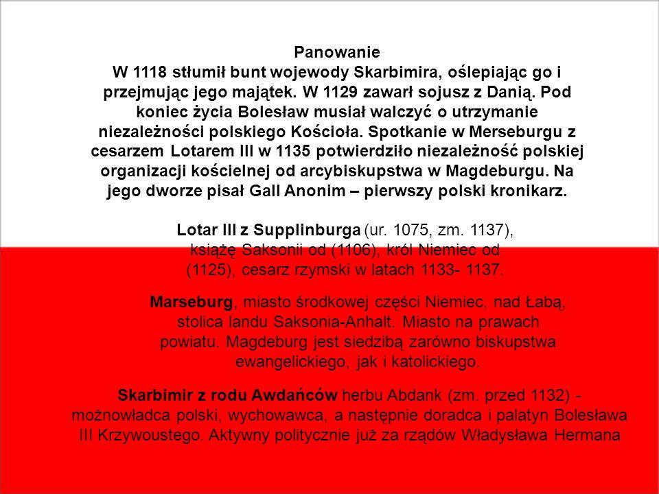Panowanie W 1118 stłumił bunt wojewody Skarbimira, oślepiając go i przejmując jego majątek. W 1129 zawarł sojusz z Danią. Pod koniec życia Bolesław mu