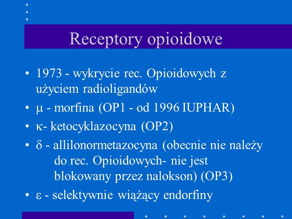 Receptory opioidowe 1973 - wykrycie rec. Opioidowych z użyciem radioligandów - morfina (OP1 - od 1996 IUPHAR) - ketocyklazocyna (OP2) - allilonormetaz