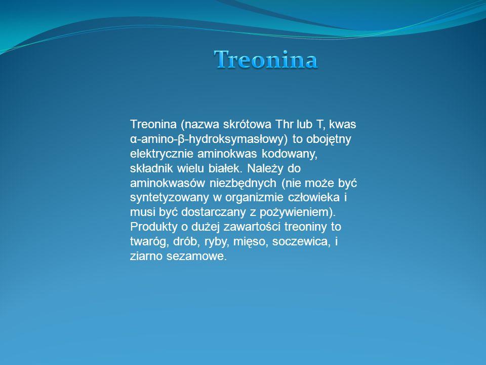 Treonina (nazwa skrótowa Thr lub T, kwas α-amino-β-hydroksymasłowy) to obojętny elektrycznie aminokwas kodowany, składnik wielu białek.
