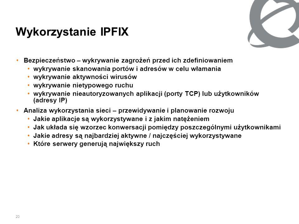 20 Wykorzystanie IPFIX Bezpieczeństwo – wykrywanie zagrożeń przed ich zdefiniowaniem wykrywanie skanowania portów i adresów w celu włamania wykrywanie