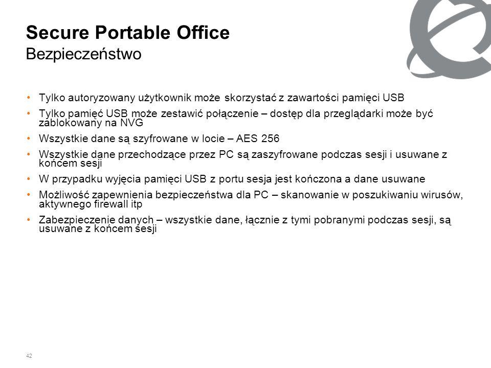 42 Secure Portable Office Bezpieczeństwo Tylko autoryzowany użytkownik może skorzystać z zawartości pamięci USB Tylko pamięć USB może zestawić połącze