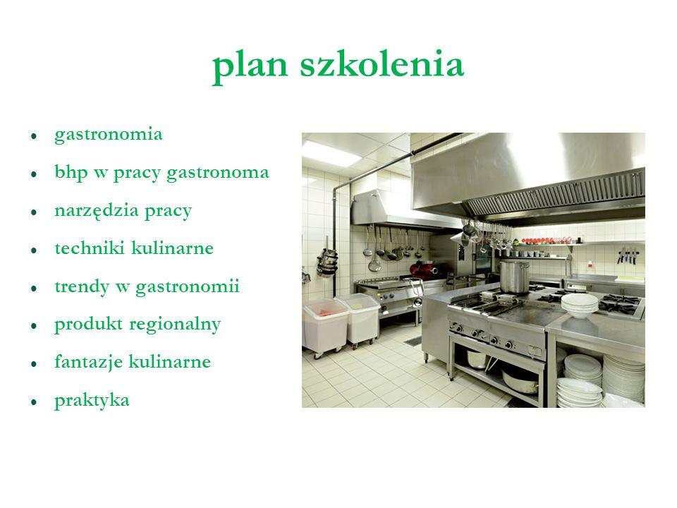 plan szkolenia gastronomia bhp w pracy gastronoma narzędzia pracy techniki kulinarne trendy w gastronomii produkt regionalny fantazje kulinarne prakty