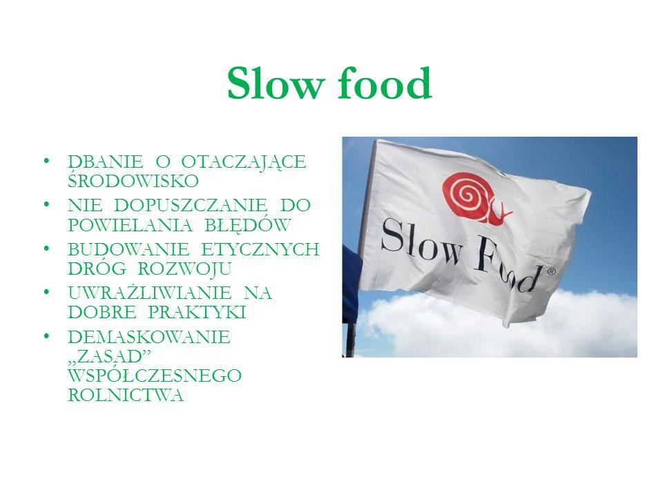 Slow food DBANIE O OTACZAJĄCE ŚRODOWISKO NIE DOPUSZCZANIE DO POWIELANIA BŁĘDÓW BUDOWANIE ETYCZNYCH DRÓG ROZWOJU UWRAŻLIWIANIE NA DOBRE PRAKTYKI DEMASK
