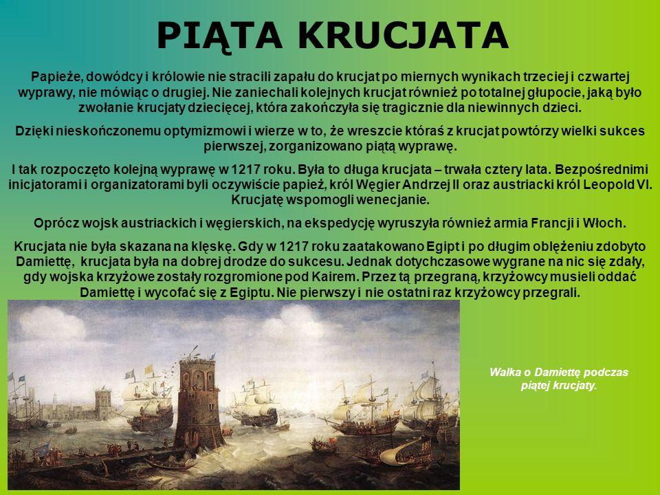 PIĄTA KRUCJATA Papieże, dowódcy i królowie nie stracili zapału do krucjat po miernych wynikach trzeciej i czwartej wyprawy, nie mówiąc o drugiej. Nie