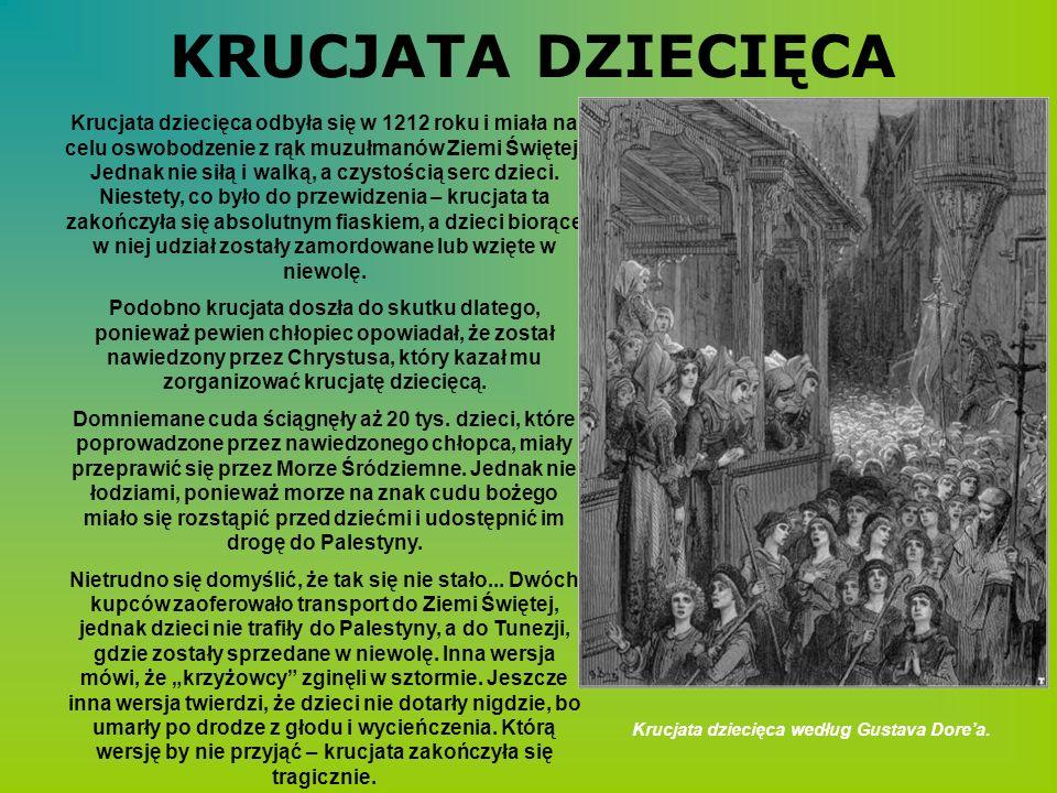 KRUCJATA DZIECIĘCA Krucjata dziecięca odbyła się w 1212 roku i miała na celu oswobodzenie z rąk muzułmanów Ziemi Świętej. Jednak nie siłą i walką, a c