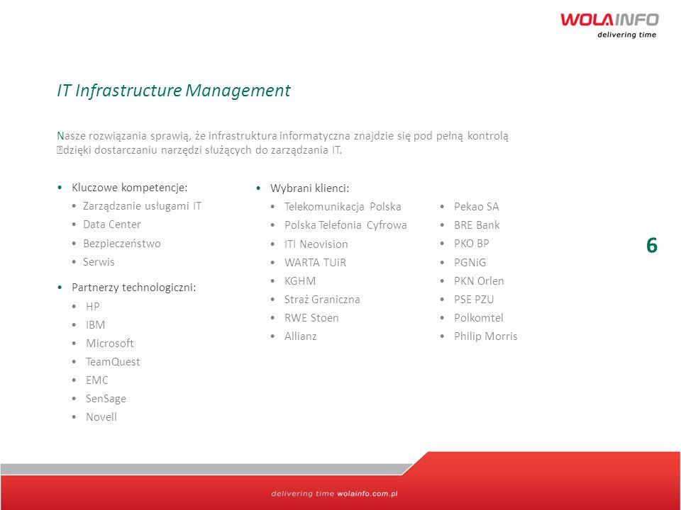 6 IT Infrastructure Management Nasze rozwiązania sprawią, że infrastruktura informatyczna znajdzie się pod pełną kontrolą dzięki dostarczaniu narzędzi