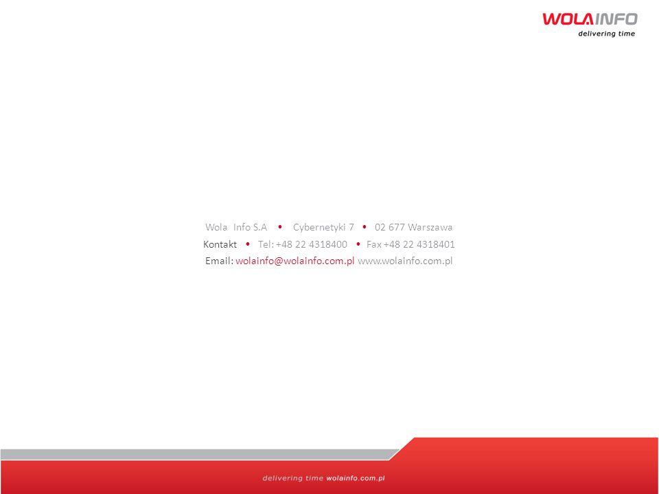 Wola Info S.A. Cybernetyki 7 02 677 Warszawa Kontakt Tel: +48 22 4318400 Fax +48 22 4318401 Email: wolainfo@wolainfo.com.pl www.wolainfo.com.pl