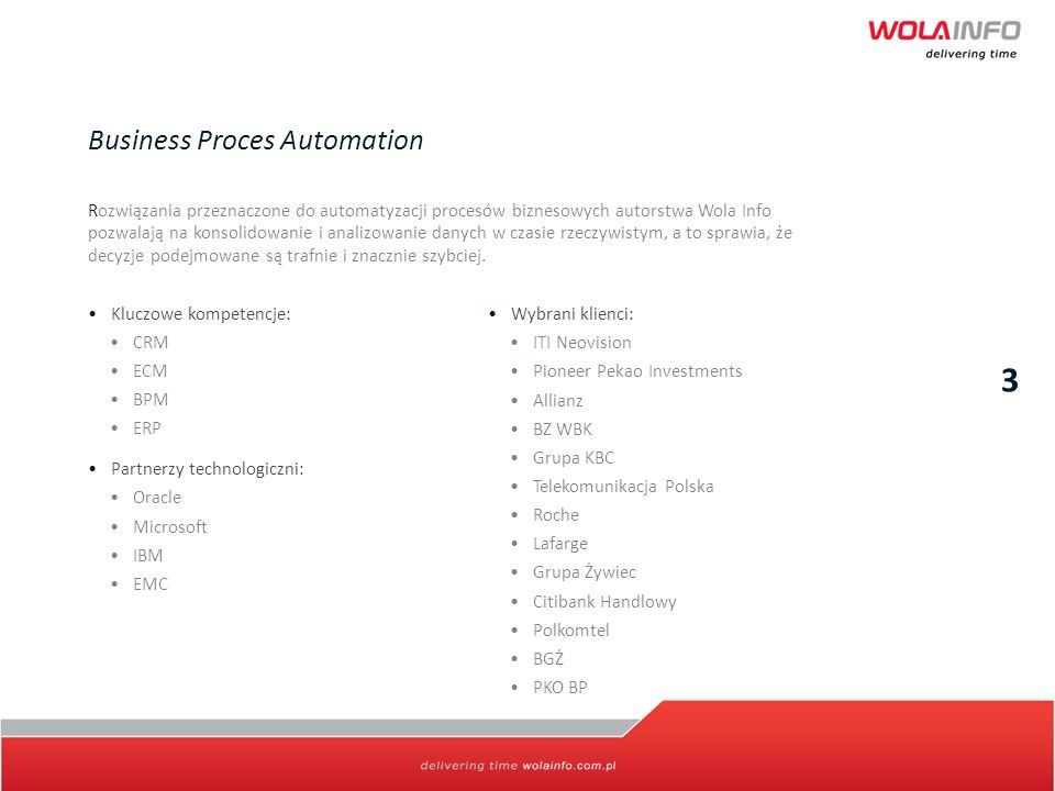 3 Business Proces Automation Rozwiązania przeznaczone do automatyzacji procesów biznesowych autorstwa Wola Info pozwalają na konsolidowanie i analizow