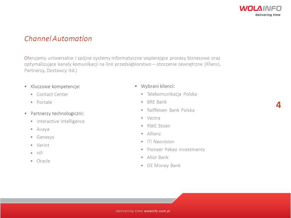 4 Channel Automation Oferujemy uniwersalne i spójne systemy informatyczne wspierające procesy biznesowe oraz optymalizujące kanały komunikacji na lini