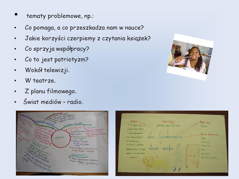 tematy problemowe, np.: Co pomaga, a co przeszkadza nam w nauce? Jakie korzyści czerpiemy z czytania książek? Co sprzyja współpracy? Co to jest patrio