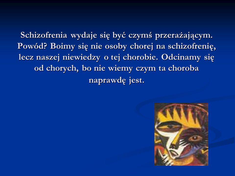 Schizofrenia wydaje się być czymś przerażającym. Powód? Boimy się nie osoby chorej na schizofrenię, lecz naszej niewiedzy o tej chorobie. Odcinamy się