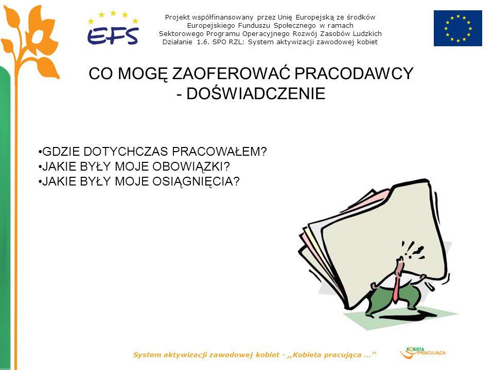 System aktywizacji zawodowej kobiet -,,Kobieta pracująca... CO MOGĘ ZAOFEROWAĆ PRACODAWCY - DOŚWIADCZENIE Projekt współfinansowany przez Unię Europejs