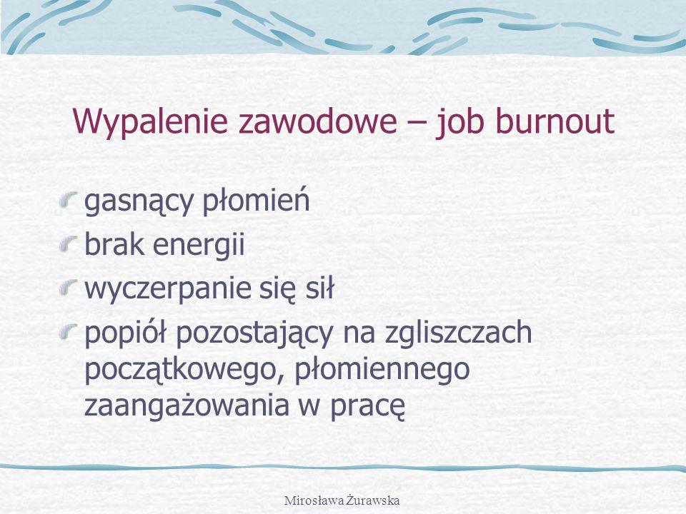 Mirosława Żurawska Wspólne cechy tych zawodów: bezpośrednia praca z ludźmi niesienie pomocy innym wysokie koszty psychologiczne wymóg wysokiego zaanga