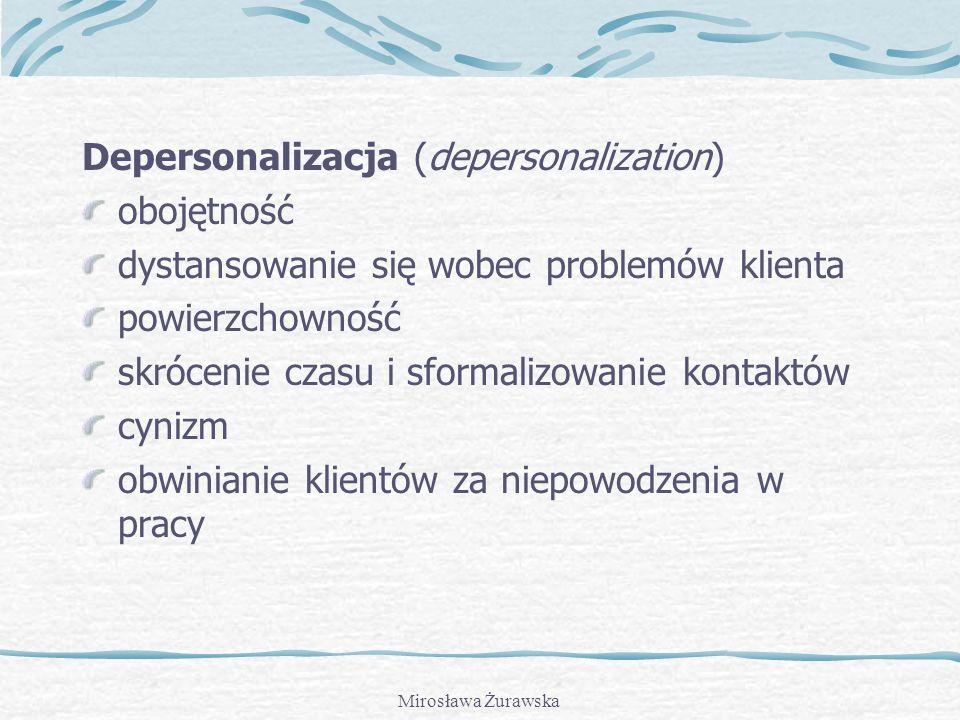 Mirosława Żurawska Wyczerpanie emocjonalne zniechęcenie do pracy coraz mniejsze zainteresowanie sprawami zawodowymi obniżona aktywność pesymizmem stał