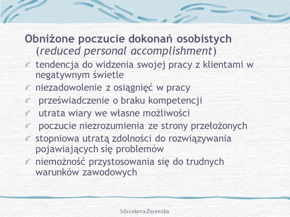 Mirosława Żurawska Depersonalizacja (depersonalization) obojętność dystansowanie się wobec problemów klienta powierzchowność skrócenie czasu i sformal