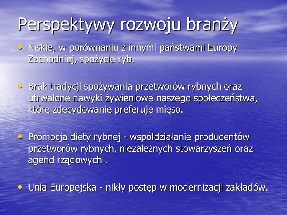 Perspektywy rozwoju branży Niskie, w porównaniu z innymi państwami Europy Zachodniej, spożycie ryb. Niskie, w porównaniu z innymi państwami Europy Zac