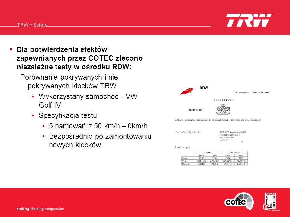 Braking. Steering. Suspension braking. steering. suspension Dla potwierdzenia efektów zapewnianych przez COTEC zlecono niezależne testy w ośrodku RDW: