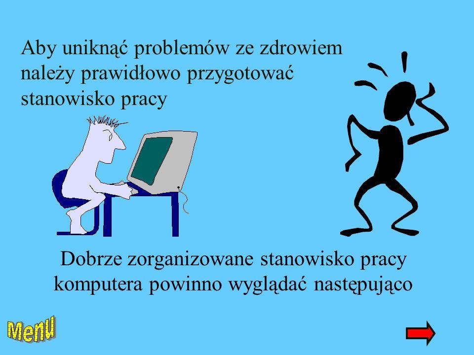 Dobrze zorganizowane stanowisko pracy komputera powinno wyglądać następująco Aby uniknąć problemów ze zdrowiem należy prawidłowo przygotować stanowisko pracy