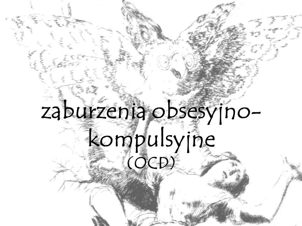 zaburzenia obsesyjno- kompulsyjne (OCD)