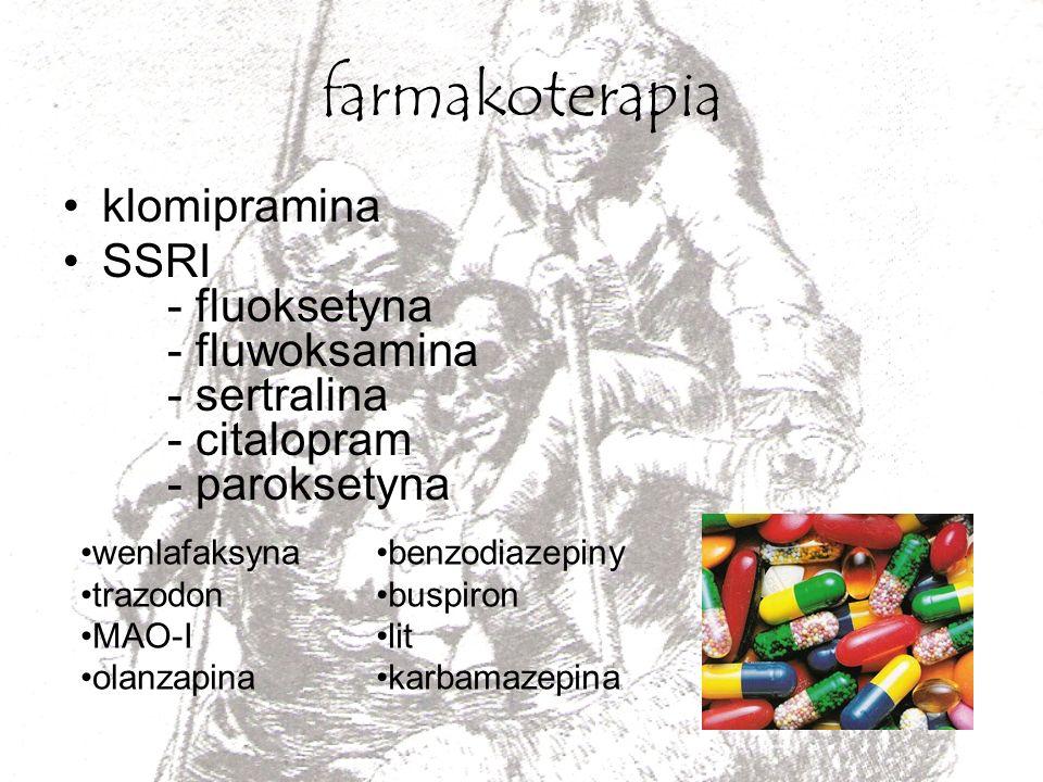 farmakoterapia klomipramina SSRI - fluoksetyna - fluwoksamina - sertralina - citalopram - paroksetyna wenlafaksyna trazodon MAO-I olanzapina benzodiaz