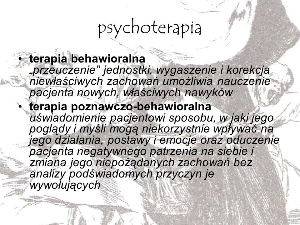 psychoterapia terapia behawioralna przeuczenie jednostki, wygaszenie i korekcja niewłaściwych zachowań umożliwia nauczenie pacjenta nowych, właściwych