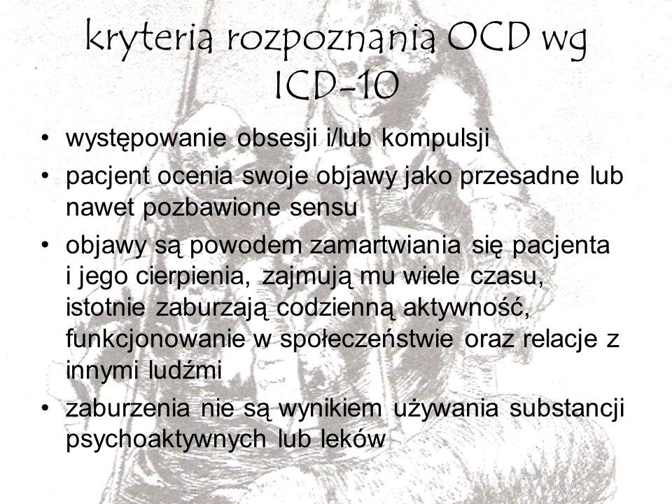 kryteria rozpoznania OCD wg ICD-10 występowanie obsesji i/lub kompulsji pacjent ocenia swoje objawy jako przesadne lub nawet pozbawione sensu objawy s