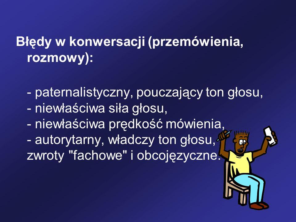 Błędy w konwersacji (przemówienia, rozmowy): - paternalistyczny, pouczający ton głosu, - niewłaściwa siła głosu, - niewłaściwa prędkość mówienia, - au
