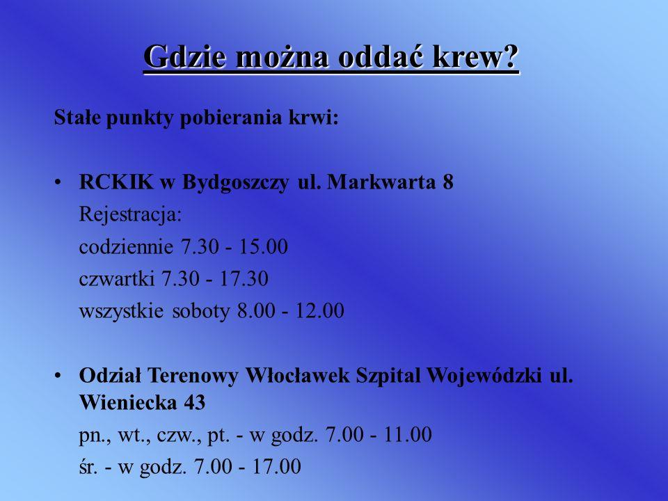 Gdzie można oddać krew? Stałe punkty pobierania krwi: RCKIK w Bydgoszczy ul. Markwarta 8 Rejestracja: codziennie 7.30 - 15.00 czwartki 7.30 - 17.30 ws
