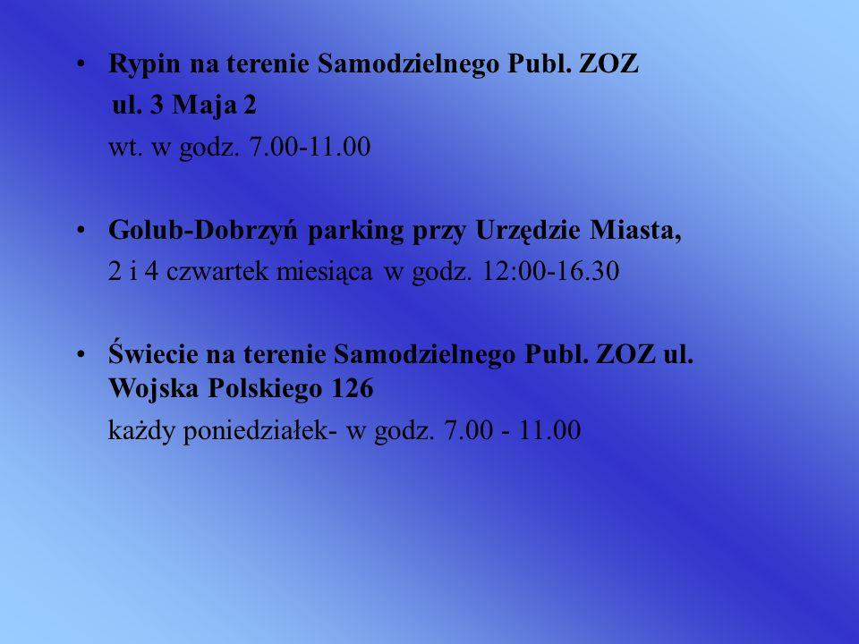 Rypin na terenie Samodzielnego Publ. ZOZ ul. 3 Maja 2 wt. w godz. 7.00-11.00 Golub-Dobrzyń parking przy Urzędzie Miasta, 2 i 4 czwartek miesiąca w god