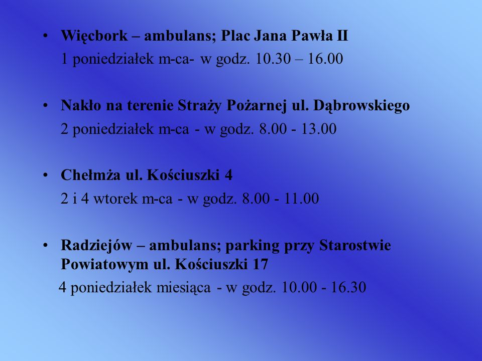 Więcbork – ambulans; Plac Jana Pawła II 1 poniedziałek m-ca- w godz. 10.30 – 16.00 Nakło na terenie Straży Pożarnej ul. Dąbrowskiego 2 poniedziałek m-