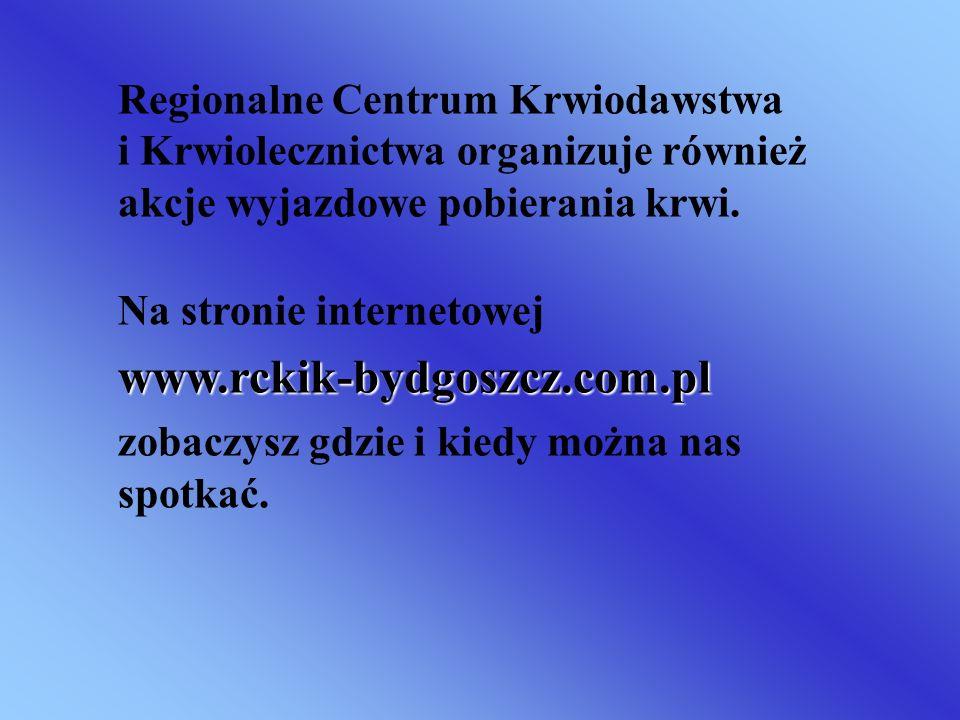 Regionalne Centrum Krwiodawstwa i Krwiolecznictwa organizuje również akcje wyjazdowe pobierania krwi. Na stronie internetowejwww.rckik-bydgoszcz.com.p