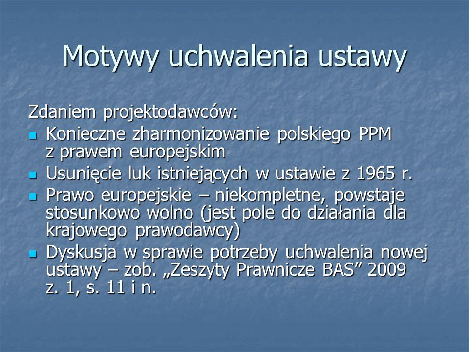 Motywy uchwalenia ustawy Zdaniem projektodawców: Konieczne zharmonizowanie polskiego PPM z prawem europejskim Konieczne zharmonizowanie polskiego PPM