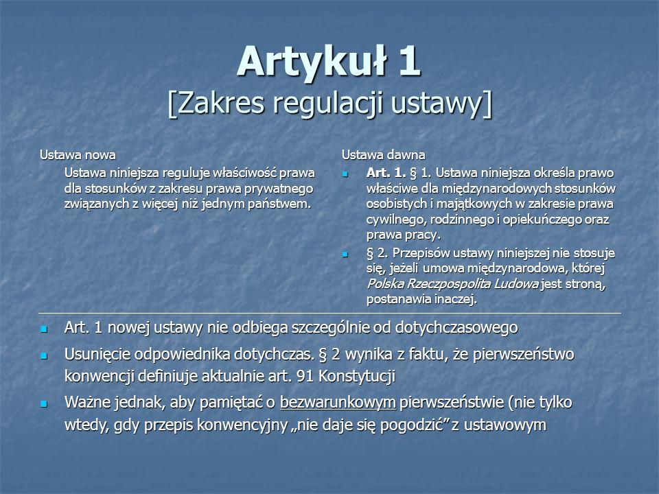 Artykuł 1 [Zakres regulacji ustawy] Ustawa nowa Ustawa niniejsza reguluje właściwość prawa dla stosunków z zakresu prawa prywatnego związanych z więce